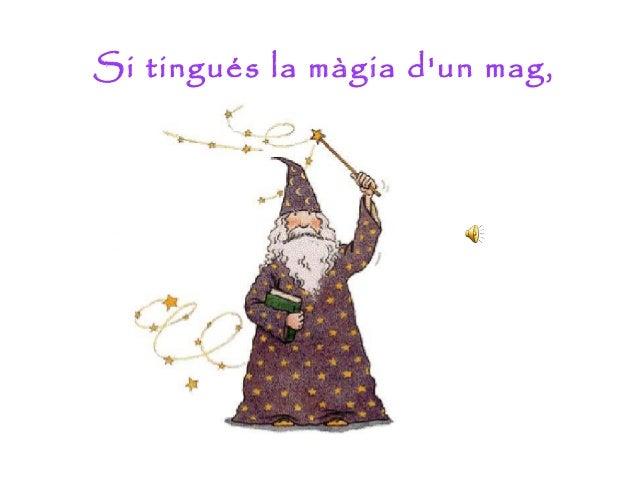 Si tingués la màgia d'un mag,