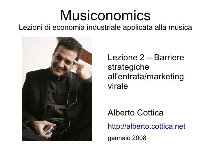 Musiconomics Lezioni di economia industriale applicata alla musica                              Lezione 2 – Barriere      ...