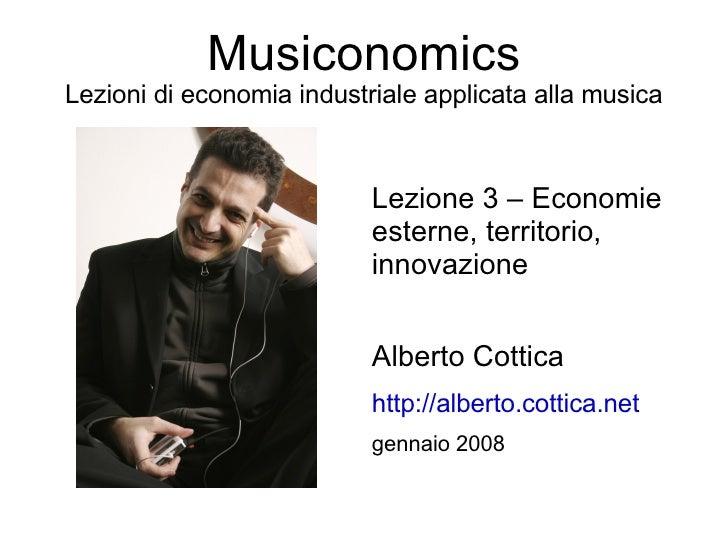 Musiconomics Lezioni di economia industriale applicata alla musica                              Lezione 3 – Economie      ...
