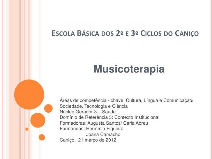 ESCOLA BÁSICA DOS 2º E 3º CICLOS DO CANIÇO                 Musicoterapia  Áreas de competência - chave: Cultura, Língua e ...