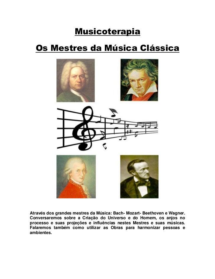 Musicoterapia  Os Mestres da Música ClássicaAtravés dos grandes mestres da Música: Bach- Mozart- Beethoven e Wagner.Conver...