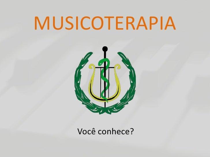 MUSICOTERAPIA<br />Você conhece?<br />