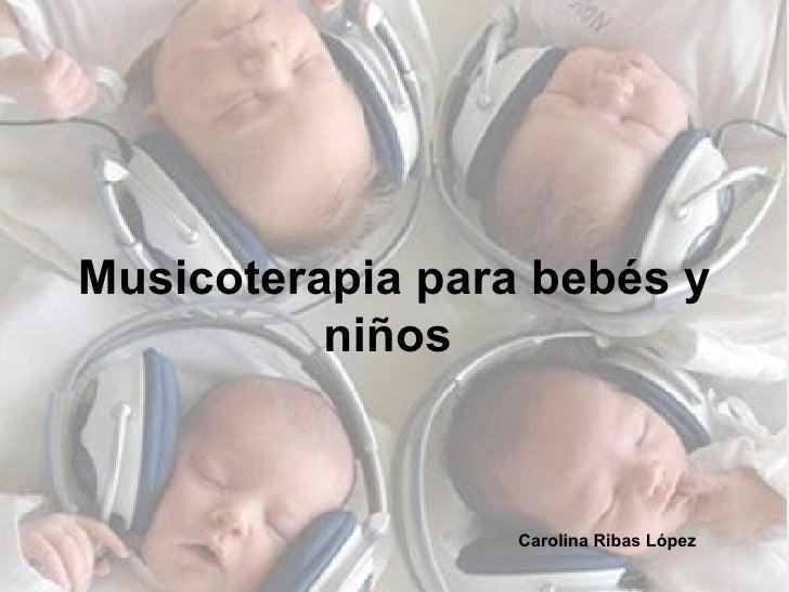 Musicoterapia para bebés y niños   Carolina Ribas López