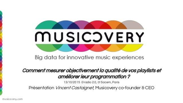 musicovery.com 09/10/2015 Comment mesurer objectivement la qualité de vos playlists et améliorer leur programmation ? 13/1...