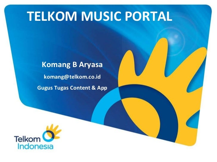 TELKOM MUSIC PORTAL Komang B Aryasa [email_address] Gugus Tugas Content & App