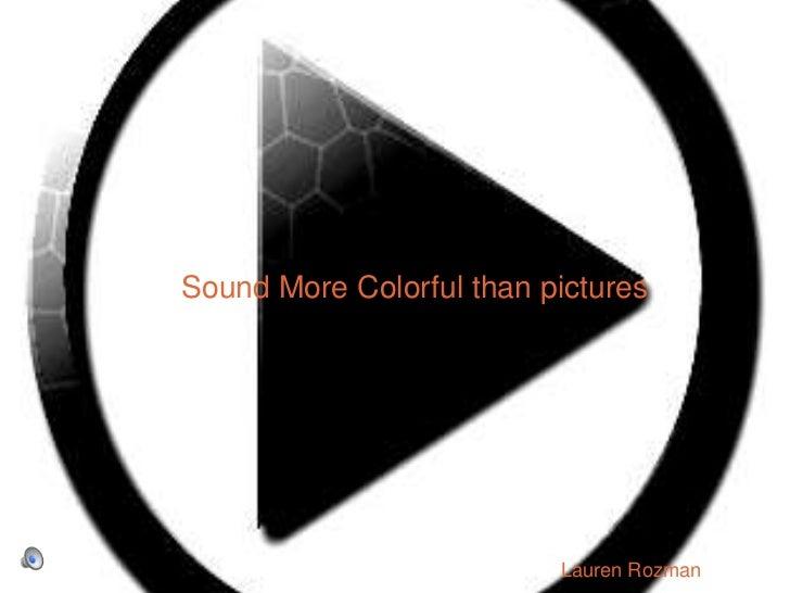 Sound More Colorful than pictures<br />Lauren Rozman<br />