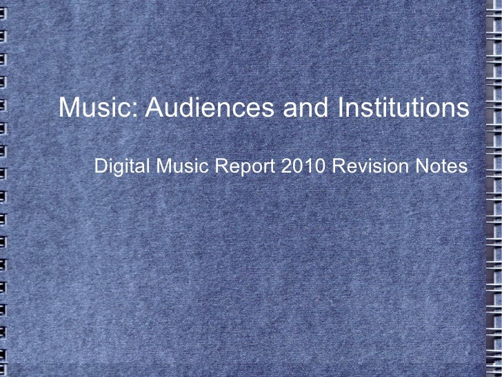 Music: Audiences and Institutions Digital Music Report 2010 Revision Notes