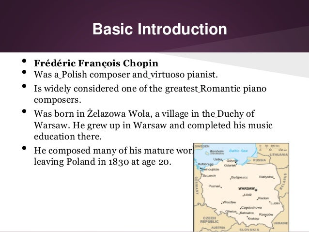 an introduction to the life of frederic chopin one of the greatest composers of piano music Today for our 100th video (hooray), i decided to talk about the history of frederic chopin it's challenging to condense the life of a great composer into one video – i would chat for an hour if i could – but hopefully this gives you a sense of his life i very much enjoy the scherzo 4 playing in the background.