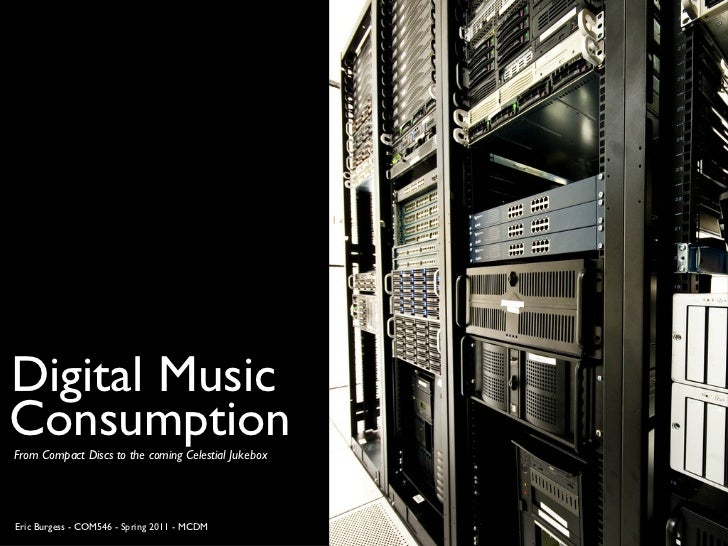 Digital Music <ul><li>From Compact Discs to the coming Celestial Jukebox </li></ul>Eric Burgess - COM546 - Spring 2011 - M...