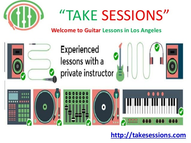 """http://takesessions.com """"TAKE SESSIONS"""" Welcome to Guitar Lessons in Los Angeles"""