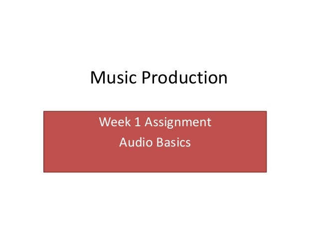 Music Production Week 1 Assignment   Audio Basics