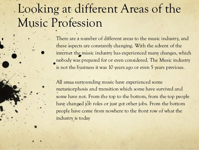 Looking at different Areas of the Music Profession There are a number of different areas to the music industry, and these ...