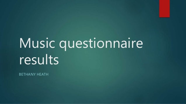Music questionnaire  results  BETHANY HEATH