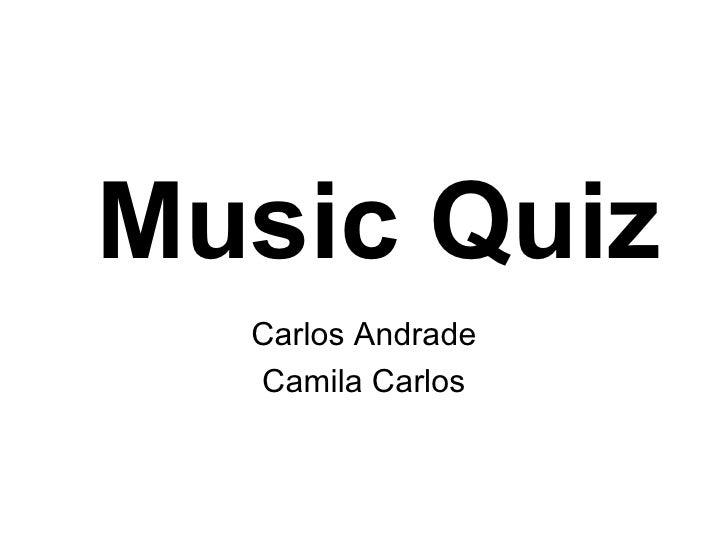 Music Quiz  Carlos Andrade  Camila Carlos