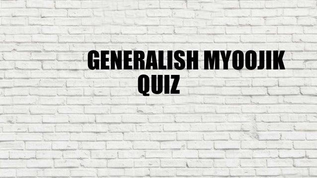 GENERALISH MYOOJIK QUIZ