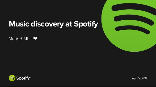 April 14, 2014 Music discovery at Spotify Music + ML = ❤