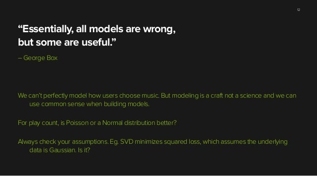 """""""Essentially, all models are wrong, but some are useful."""" – George Box ! ! ! We can't perfectly model how users choose mus..."""