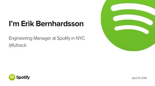April 14, 2014 I'm Erik Bernhardsson Engineering Manager at Spotify in NYC @fulhack