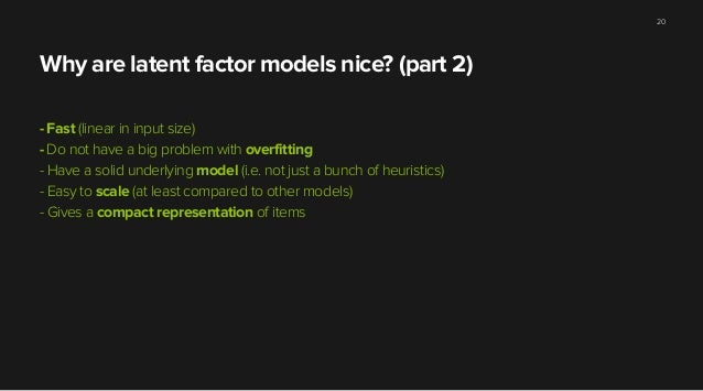 Why are latent factor models nice? (part 2) - Fast (linear in input size) - Do not have a big problem with overfitting - H...