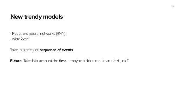 Section name New trendy models - Recurrent neural networks (RNN) - word2vec ! Take into account sequence of events ! Futur...