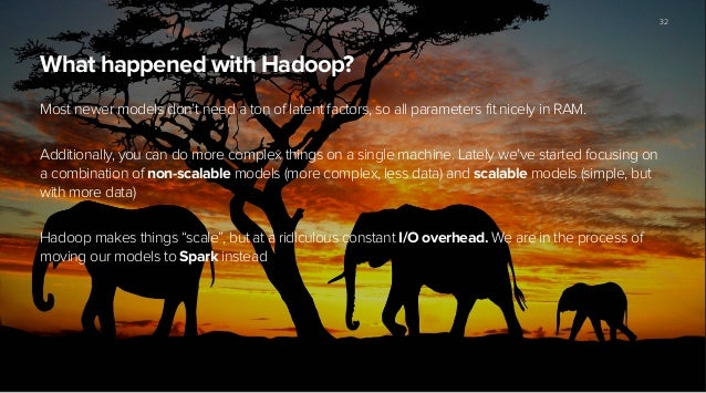 What happened with Hadoop? Most newer models don't need a ton of latent factors, so all parameters fit nicely in RAM. ! Ad...