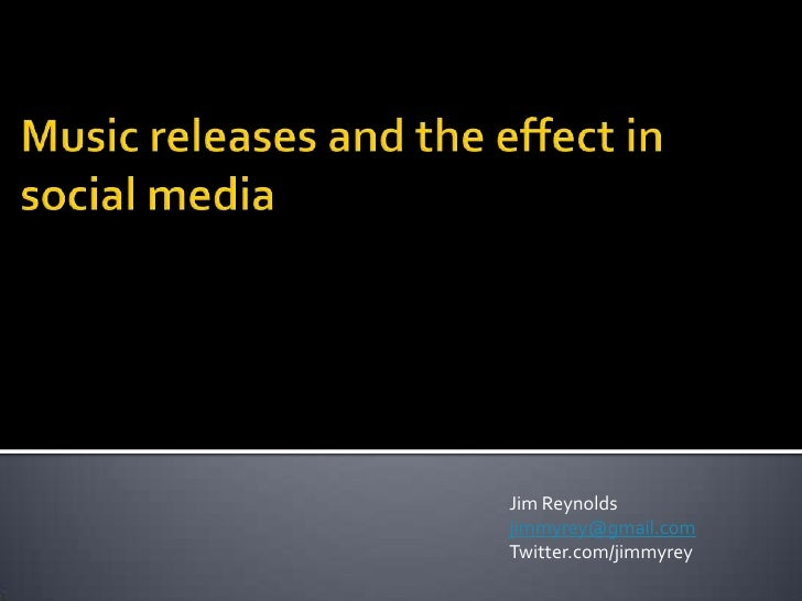 Music releases and the effect in social media<br />Jim Reynolds<br />jimmyrey@gmail.com<br />Twitter.com/jimmyrey<br />