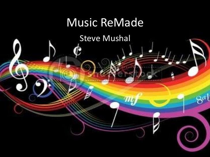 Music ReMade<br />Steve Mushal<br />