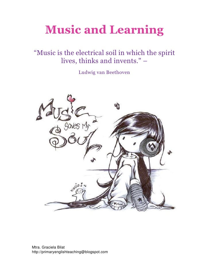 "Music and Learning  ""Music is the electrical soil in which the spirit           lives, thinks and invents."" –             ..."