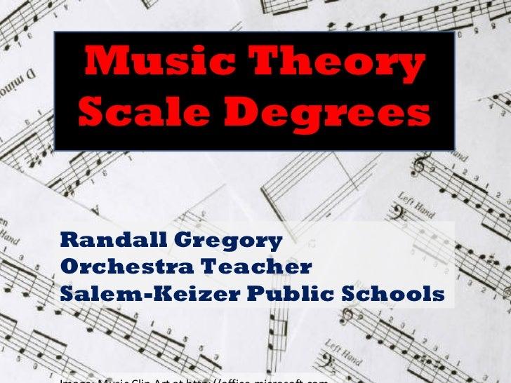 Music Theory Scale DegreesRandall GregoryOrchestra TeacherSalem-Keizer Public Schools