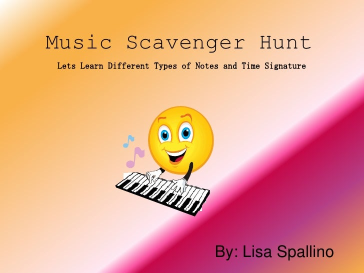 Music Scavenger Hunt<br />Lets Learn Different Types of Notes and Time Signature<br />By: Lisa Spallino<br />