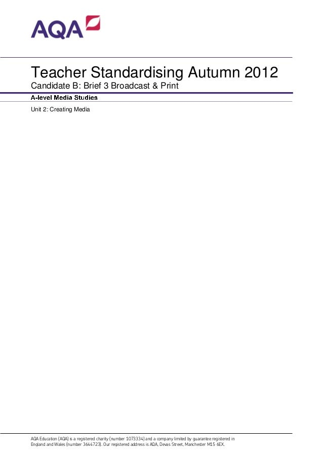 Teacher Standardising Autumn 2012Candidate B: Brief 3 Broadcast & PrintUnit 2: Creating MediaAQA Education (AQA) is a regi...
