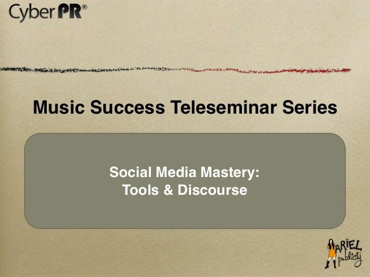 Music Success Teleseminar Series        Social Media Mastery:         Tools & Discourse