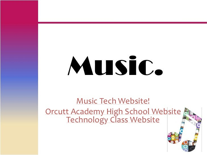 Music.        Music Tech Website!Orcutt Academy High School Website     Technology Class Website