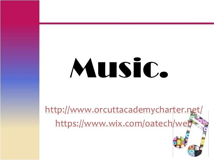 Music.http://www.orcuttacademycharter.net/  https://www.wix.com/oatech/web