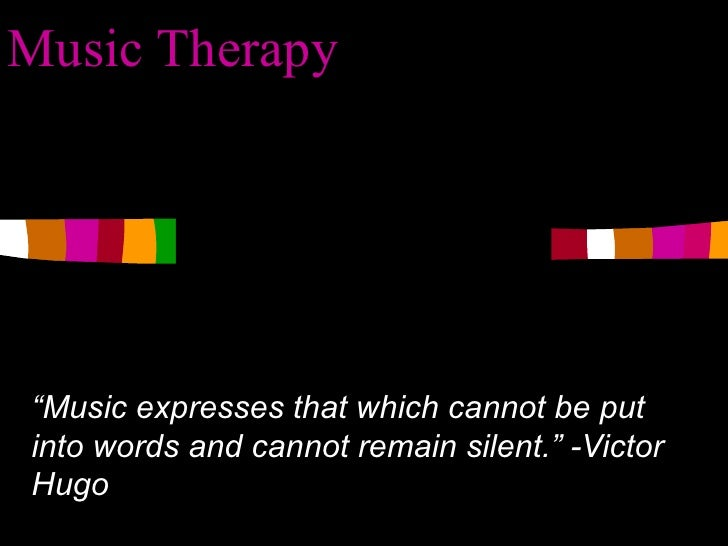 """Music Therapy """" Music expresses that which cannot be put into words and cannot remain silent."""" -Victor Hugo"""
