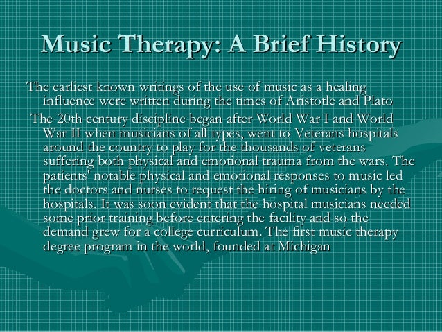 the history of music therapy The roots of music as medicine trace back throughout human history, and in the united states music therapy has a long history as well the earliest known academic literature on the subject was the article music physically considered, published in 1789 by columbian magazine of philadelphia, pa.