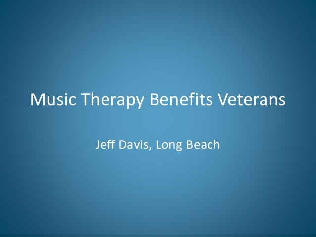 Music Therapy Benefits Veterans Jeff Davis, Long Beach
