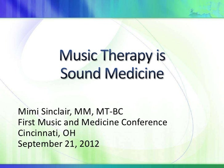 Mimi Sinclair, MM, MT-BCFirst Music and Medicine ConferenceCincinnati, OHSeptember 21, 2012