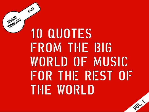10 QUOTES FROM THE BIG WORLD OF MUSIC FOR THE REST OF THE WORLD VOL. 1