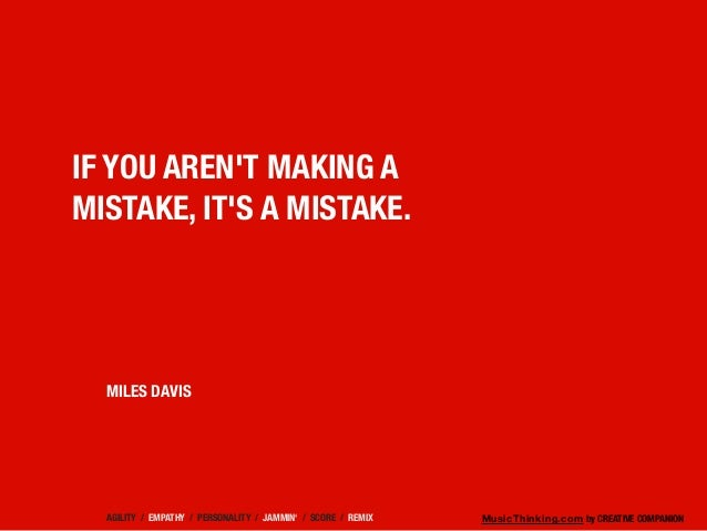 MusicThinking.com by CREATIVE COMPANION IF YOU AREN'T MAKING A MISTAKE, IT'S A MISTAKE. MILES DAVIS AGILITY / EMPATHY / PE...