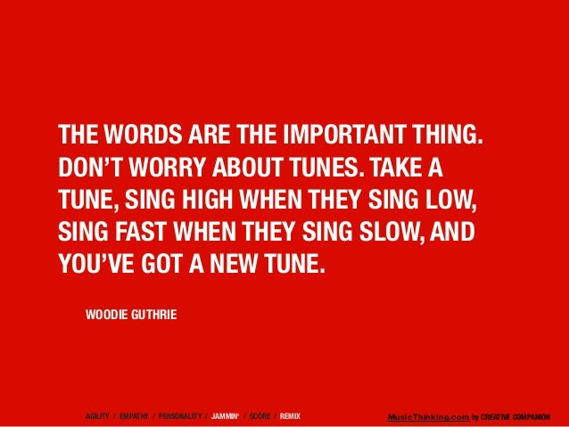 MusicThinking.com by CREATIVE COMPANION THE WORDS ARE THE IMPORTANT THING. DON'T WORRY ABOUT TUNES. TAKE A TUNE, SING HIGH...