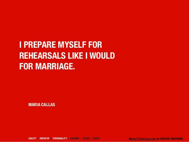 MusicThinking.com by CREATIVE COMPANION I PREPARE MYSELF FOR REHEARSALS LIKE I WOULD FOR MARRIAGE. MARIA CALLAS AGILITY / ...