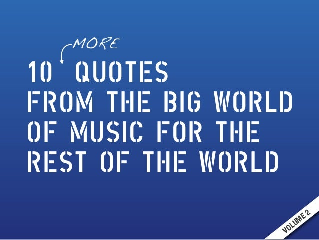 10 QUOTES  FROM THE BIG WORLD  OF MUSIC FOR THE  REST OF THE WORLD  VOLUME 2  MORE