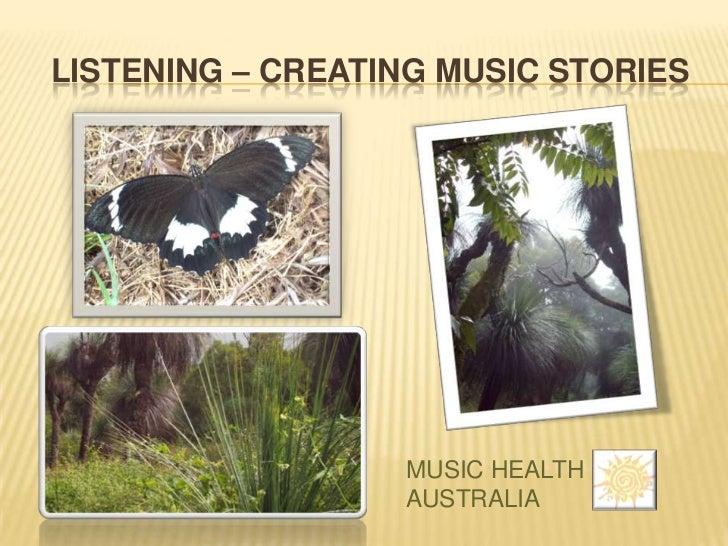 LISTENING – CREATING MUSIC STORIES                  MUSIC HEALTH                  AUSTRALIA