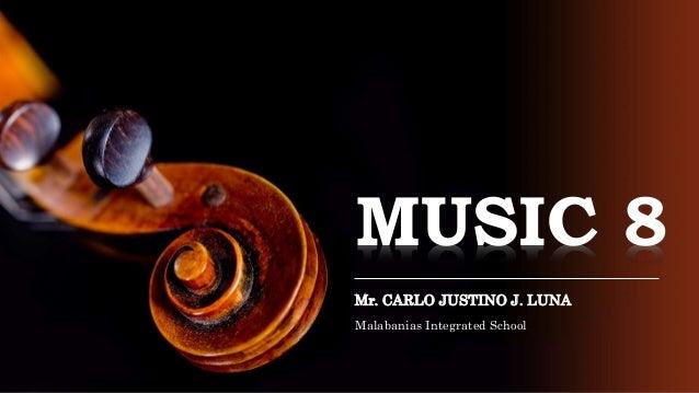 MUSIC 8 Mr. CARLO JUSTINO J. LUNA Malabanias Integrated School