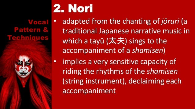 Vocal Pattern & Techniques • adapted from the chanting of jōruri (a traditional Japanese narrative music in which a tayū (...