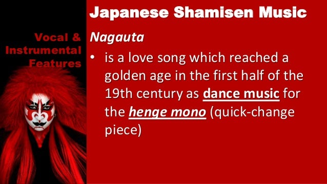 Vocal & Instrumental Features Nagauta • is a love song which reached a golden age in the first half of the 19th century as...