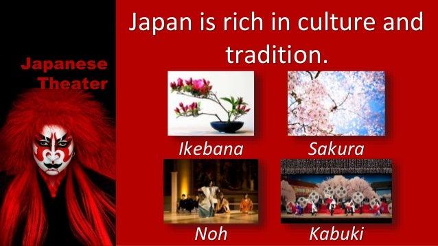 Japanese Theater Japan is rich in culture and tradition. Ikebana Sakura Noh Kabuki