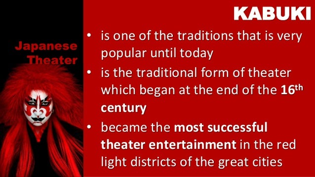 Japanese Theater • is one of the traditions that is very popular until today • is the traditional form of theater which be...