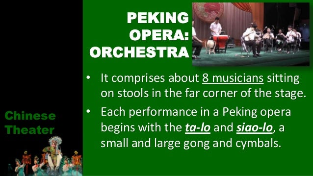 • It comprises about 8 musicians sitting on stools in the far corner of the stage. • Each performance in a Peking opera be...
